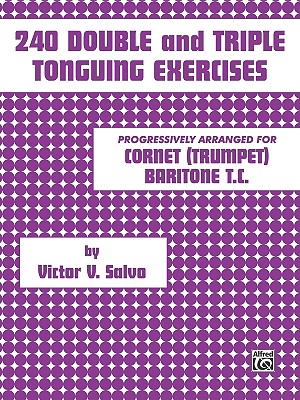 240 Double and Triple Tonguing Exercises By Salvo, Victor V.