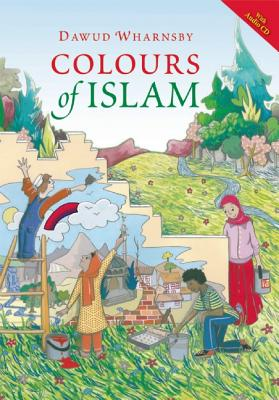 Colours of Islam By Wharnsby, Dawud (NRT)/ Adams, Shireen (ILT)